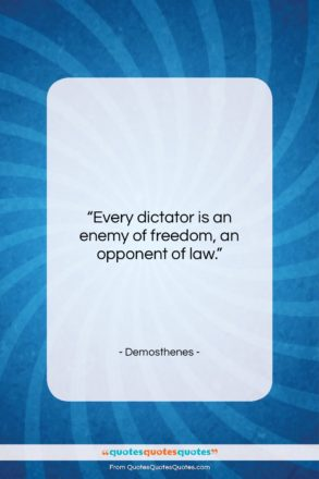 """Demosthenes quote: """"Every dictator is an enemy of freedom,…""""- at QuotesQuotesQuotes.com"""