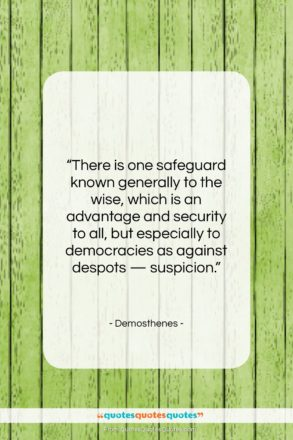 """Demosthenes quote: """"There is one safeguard known generally to…""""- at QuotesQuotesQuotes.com"""