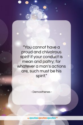 """Demosthenes quote: """"You cannot have a proud and chivalrous…""""- at QuotesQuotesQuotes.com"""