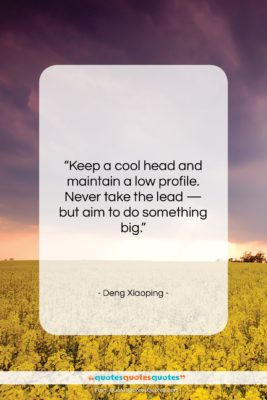 "Deng Xiaoping quote: ""Keep a cool head and maintain a…""- at QuotesQuotesQuotes.com"