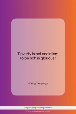 """Deng Xiaoping quote: """"Poverty is not socialism. To be rich…""""- at QuotesQuotesQuotes.com"""