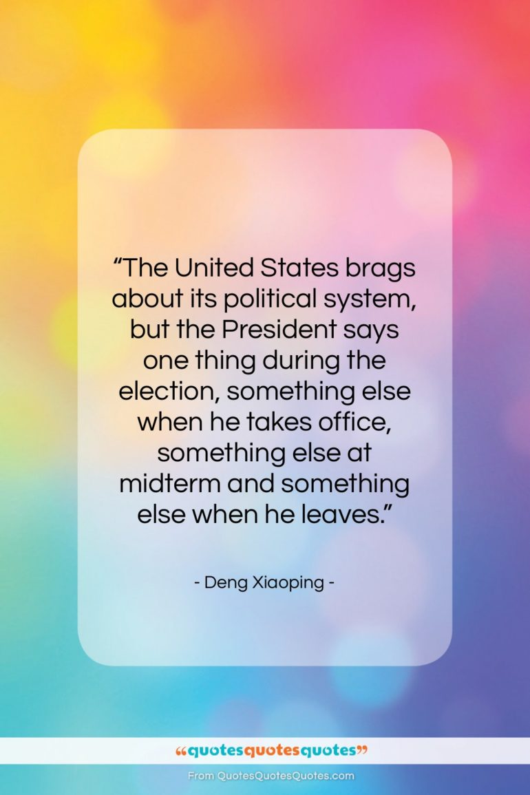 """Deng Xiaoping quote: """"The United States brags about its political…""""- at QuotesQuotesQuotes.com"""