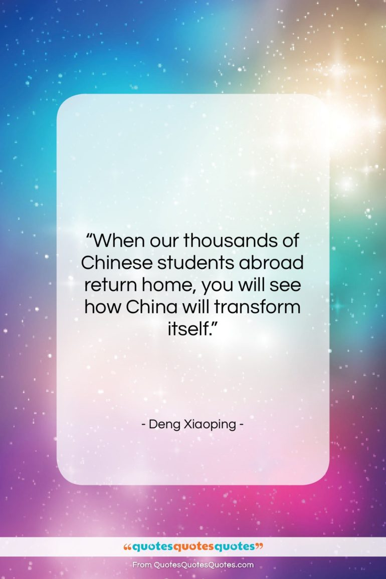 """Deng Xiaoping quote: """"When our thousands of Chinese students abroad…""""- at QuotesQuotesQuotes.com"""