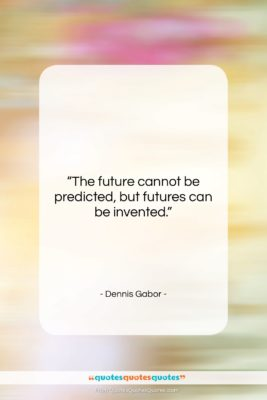 """Dennis Gabor quote: """"The future cannot be predicted, but futures…""""- at QuotesQuotesQuotes.com"""