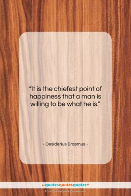 "Desiderius Erasmus quote: ""It is the chiefest point of happiness…""- at QuotesQuotesQuotes.com"