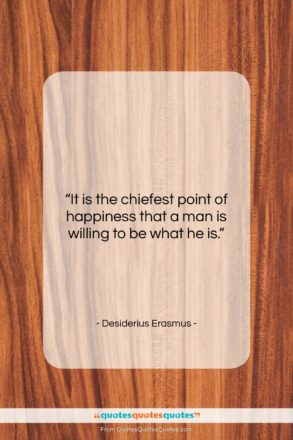 """Desiderius Erasmus quote: """"It is the chiefest point of happiness…""""- at QuotesQuotesQuotes.com"""