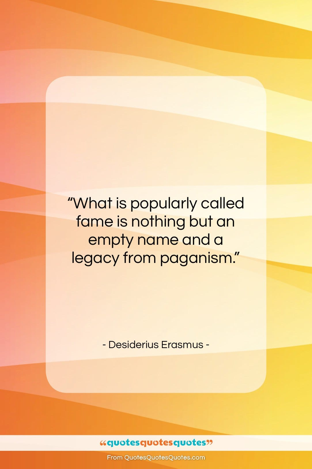 """Desiderius Erasmus quote: """"What is popularly called fame is nothing…""""- at QuotesQuotesQuotes.com"""