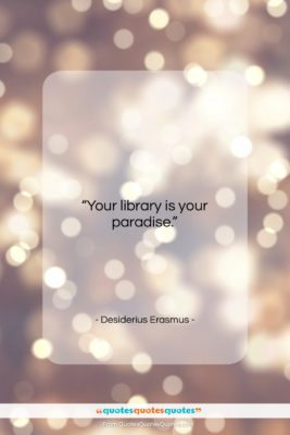 """Desiderius Erasmus quote: """"Your library is your paradise….""""- at QuotesQuotesQuotes.com"""