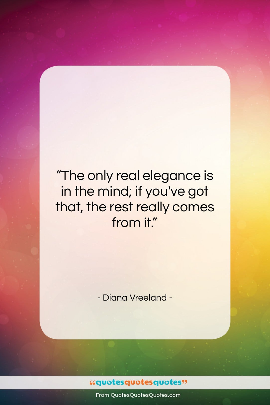 """Diana Vreeland quote: """"The only real elegance is in the…""""- at QuotesQuotesQuotes.com"""