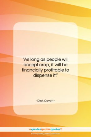 """Dick Cavett quote: """"As long as people will accept crap…""""- at QuotesQuotesQuotes.com"""
