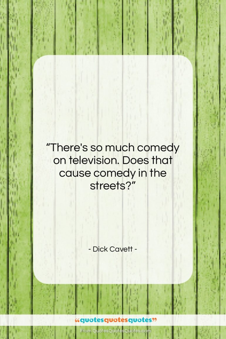 """Dick Cavett quote: """"There's so much comedy on television. Does…""""- at QuotesQuotesQuotes.com"""