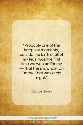 """Dick Van Dyke quote: """"Probably one of the happiest moments, outside…""""- at QuotesQuotesQuotes.com"""
