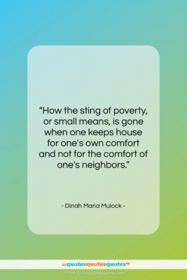 """Dinah Maria Mulock quote: """"How the sting of poverty, or small…""""- at QuotesQuotesQuotes.com"""