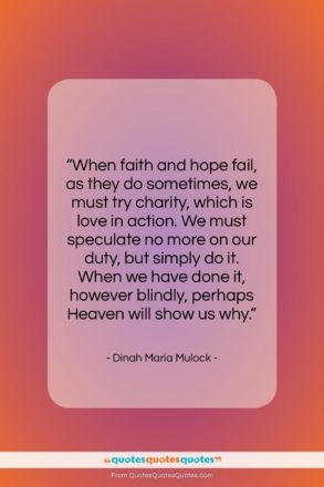 "Dinah Maria Mulock quote: ""When faith and hope fail, as they…""- at QuotesQuotesQuotes.com"