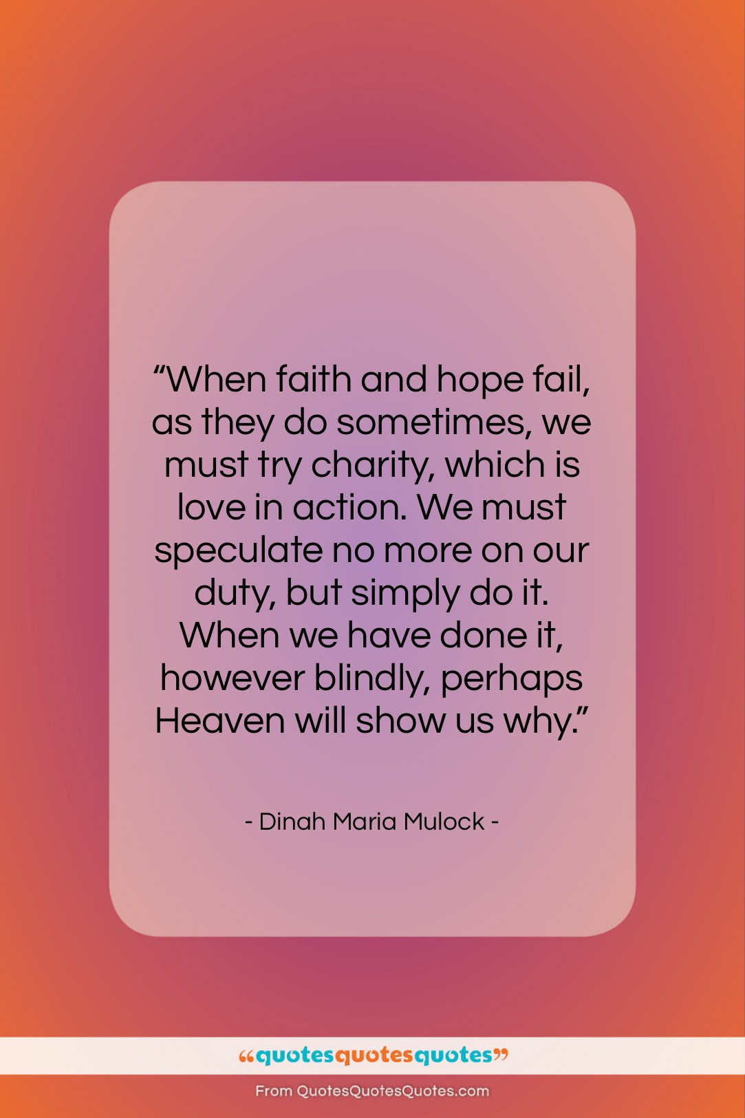 """Dinah Maria Mulock quote: """"When faith and hope fail, as they…""""- at QuotesQuotesQuotes.com"""