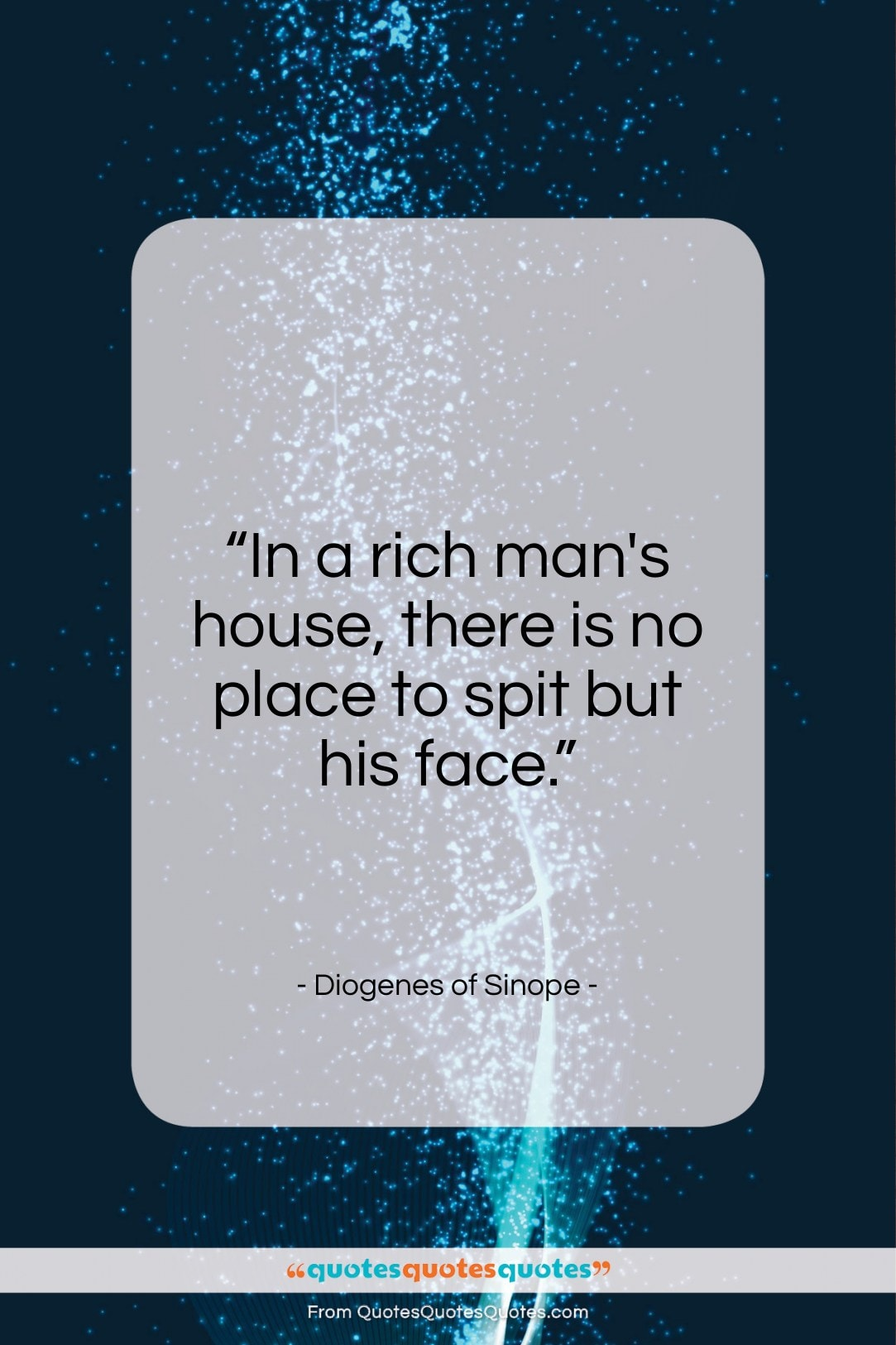 """Diogenes of Sinope quote: """"In a rich man's house, there is…""""- at QuotesQuotesQuotes.com"""