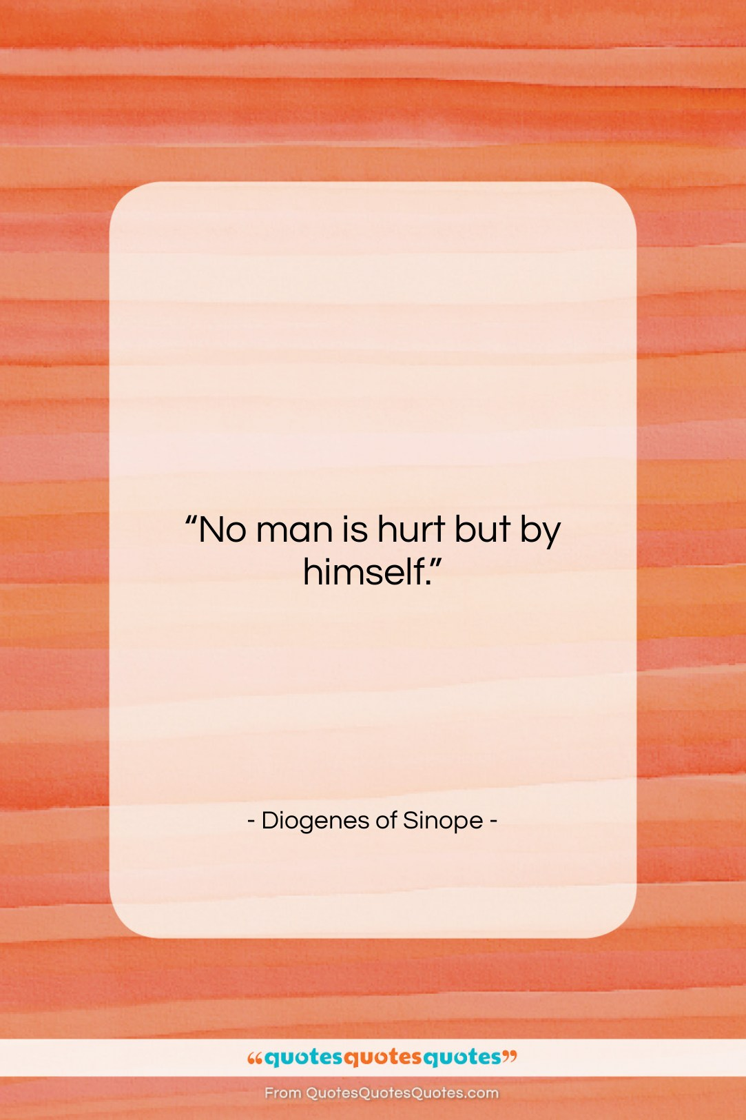"""Diogenes of Sinope quote: """"No man is hurt but by himself….""""- at QuotesQuotesQuotes.com"""