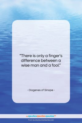 "Diogenes of Sinope quote: ""There is only a finger's difference between…""- at QuotesQuotesQuotes.com"