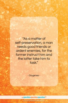 """Diogenes quote: """"As a matter of self-preservation, a man…""""- at QuotesQuotesQuotes.com"""