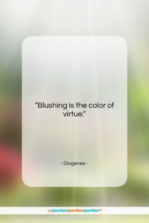 """Diogenes quote: """"Blushing is the color of virtue….""""- at QuotesQuotesQuotes.com"""