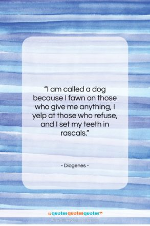 """Diogenes quote: """"I am called a dog because I…""""- at QuotesQuotesQuotes.com"""