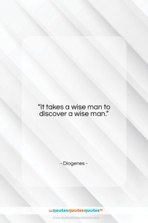 """Diogenes quote: """"It takes a wise man to discover…""""- at QuotesQuotesQuotes.com"""