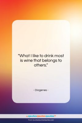 """Diogenes quote: """"What I like to drink most is…""""- at QuotesQuotesQuotes.com"""