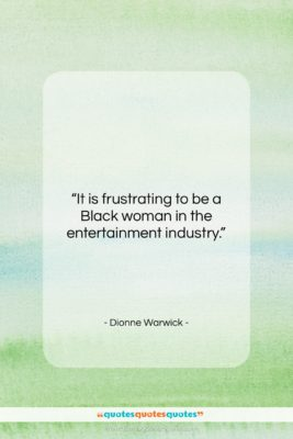 "Dionne Warwick quote: ""It is frustrating to be a Black…""- at QuotesQuotesQuotes.com"