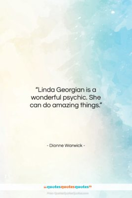 """Dionne Warwick quote: """"Linda Georgian is a wonderful psychic. She…""""- at QuotesQuotesQuotes.com"""