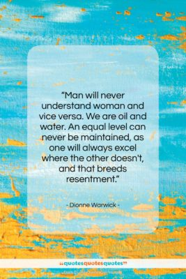 """Dionne Warwick quote: """"Man will never understand woman and vice…""""- at QuotesQuotesQuotes.com"""