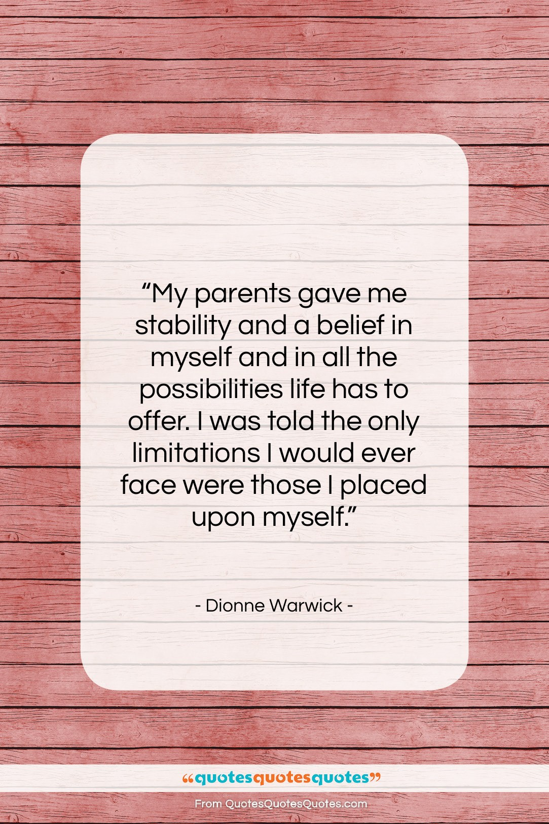 """Dionne Warwick quote: """"My parents gave me stability and a…""""- at QuotesQuotesQuotes.com"""