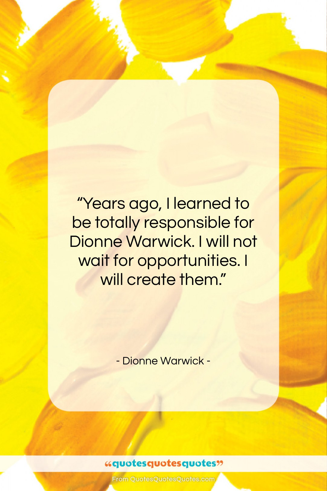 """Dionne Warwick quote: """"Years ago, I learned to be totally…""""- at QuotesQuotesQuotes.com"""