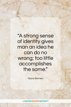 "Djuna Barnes quote: ""A strong sense of identity gives man…""- at QuotesQuotesQuotes.com"