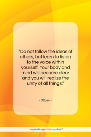 """Dōgen quote: """"Do not follow the ideas of others,…""""- at QuotesQuotesQuotes.com"""