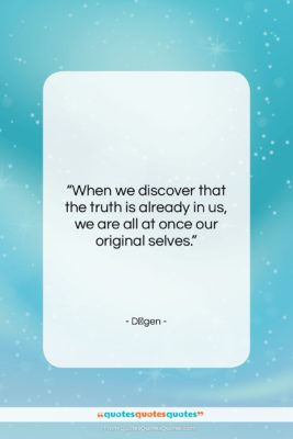 """Dōgen quote: """"When we discover that the truth is…""""- at QuotesQuotesQuotes.com"""