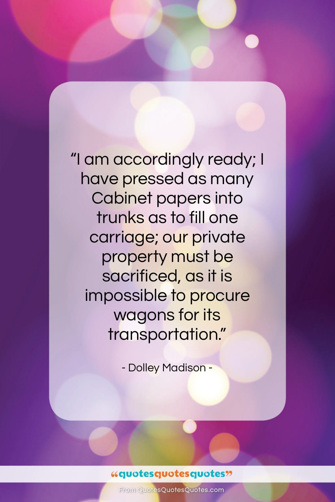 """Dolley Madison quote: """"I am accordingly ready; I have pressed…""""- at QuotesQuotesQuotes.com"""