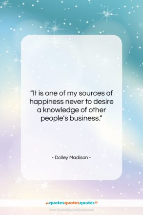 """Dolley Madison quote: """"It is one of my sources of…""""- at QuotesQuotesQuotes.com"""