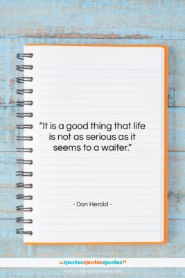 """Don Herold quote: """"It is a good thing that life…""""- at QuotesQuotesQuotes.com"""