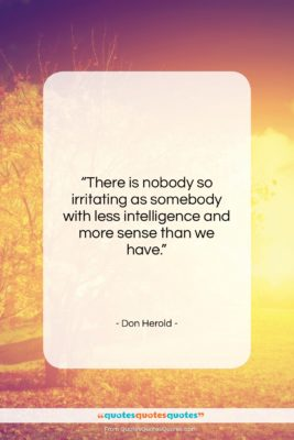 """Don Herold quote: """"There is nobody so irritating as somebody…""""- at QuotesQuotesQuotes.com"""