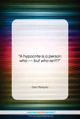 """Don Marquis quote: """"A hypocrite is a person who —…""""- at QuotesQuotesQuotes.com"""