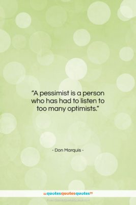 """Don Marquis quote: """"A pessimist is a person who has…""""- at QuotesQuotesQuotes.com"""