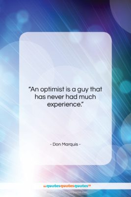 """Don Marquis quote: """"An optimist is a guy that has…""""- at QuotesQuotesQuotes.com"""
