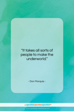 """Don Marquis quote: """"It takes all sorts of people to…""""- at QuotesQuotesQuotes.com"""