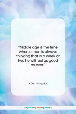 """Don Marquis quote: """"Middle age is the time when a…""""- at QuotesQuotesQuotes.com"""
