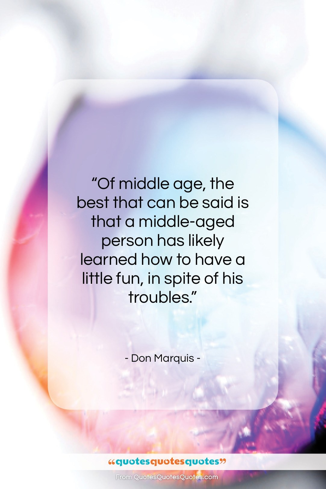 """Don Marquis quote: """"Of middle age, the best that can be said…""""- at QuotesQuotesQuotes.com"""