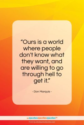 """Don Marquis quote: """"Ours is a world where people don't know…""""- at QuotesQuotesQuotes.com"""