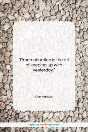 """Don Marquis quote: """"Procrastination is the art of keeping up…""""- at QuotesQuotesQuotes.com"""