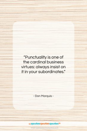 """Don Marquis quote: """"Punctuality is one of the cardinal business…""""- at QuotesQuotesQuotes.com"""