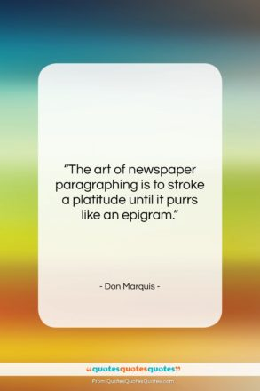 """Don Marquis quote: """"The art of newspaper paragraphing is to…""""- at QuotesQuotesQuotes.com"""