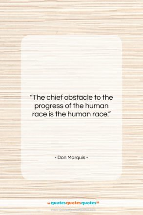 """Don Marquis quote: """"The chief obstacle to the progress of…""""- at QuotesQuotesQuotes.com"""